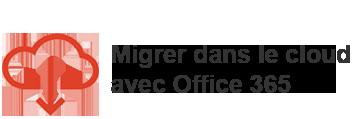 Migrer dans le cloud avec Office 365